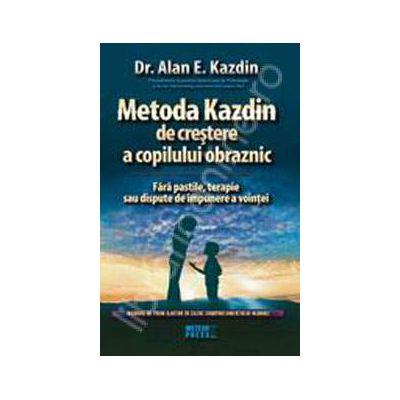 Metoda Kazdin de crestere a copilului obraznic (Manual de prim ajutor in cazul comportamentului nedorit)