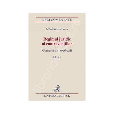 Regimul juridic al contraventiilor. Comentarii si explicatii. Editia 4