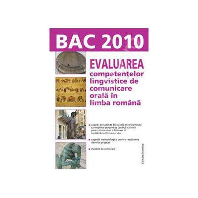 Bac 2010. Evaluarea competentelor lingvistice de comunicare orala in limba Romana (Lungu)