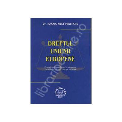 Dreptul Uniunii Europene. Pentru invatamantul superior economic. Cronologie. Izvoare. Principii. Institutii