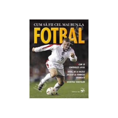Cum sa fii cel mai bun la fotbal