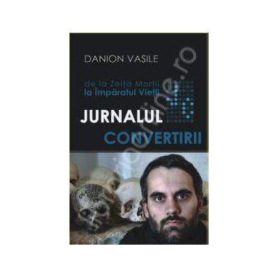 Jurnalul Convertirii (De la Zeita Mortii la Imparatul Vietii)