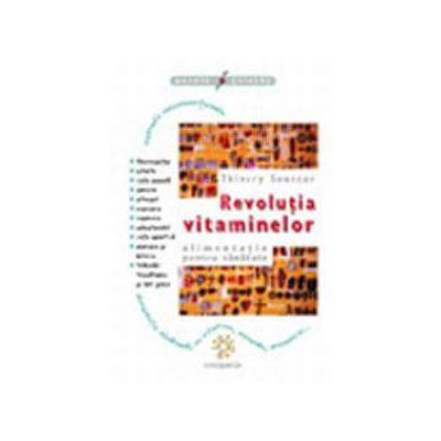 Revolutia vitaminelor. Alimentatie pentru sanatat