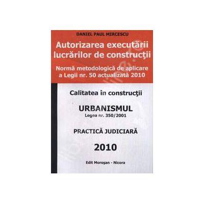 Autorizarea executarii lucrarilor de constructii. Urbanismul - legea nr 350 / 2001. Practica judiciara 2010