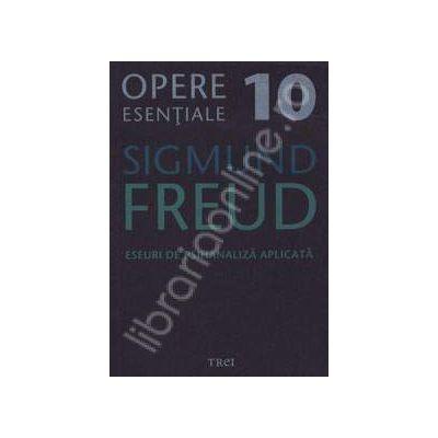 Eseuri de psihanaliza aplicata - Sigmund Freud, Volumul 10