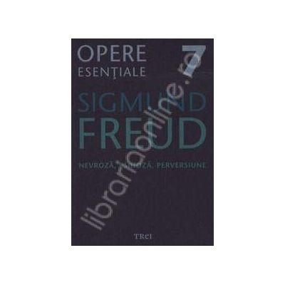 Nevroza, psihoza, perversiune - Sigmund Freud, Volumul 7