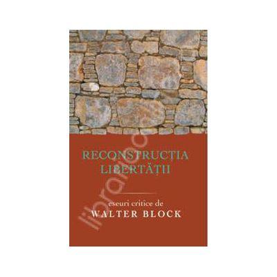 Reconstructia libertatii eseuri critice de Walter Block