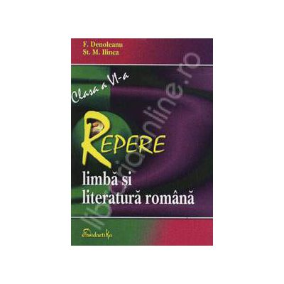 Repere de limba si literatura romana pentru clasa a VI-a