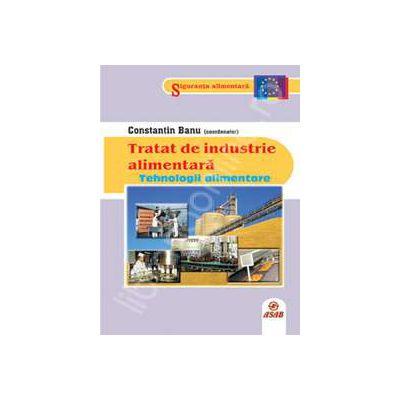 Tratat de industrie alimentara - Tehnologii alimentare