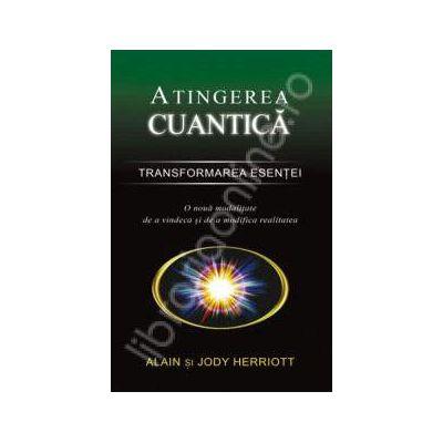 Atingerea cuantica. Transformarea esentei (O noua modalitate de a vindeca si de a modifica realitatea)