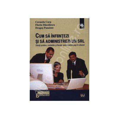 Cum sa infiintezi si sa administrezi un S. R. L. (Solutii juridice, contabile si fiscale pentru primii pasi in afaceri)