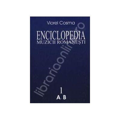 Enciclopedia muzicii romanesti. De la origini pana in zilele noastre. Volumul I (A-B)