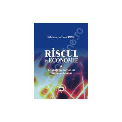 Riscul in economie. Aplicatii in domeniul financiar-bancar