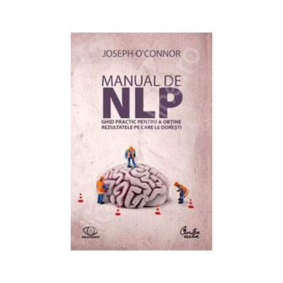 Manual de NLP - Ghid practic pentru a obtine rezultatele pe care le doresti