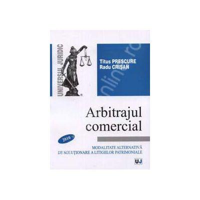 Arbitrajul comercial. Modalitate alternativa de solutionare a litigiilor patrimoniale