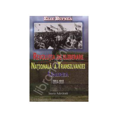 Revolutia de eliberare nationala a Transilvaniei. Unirea 1914-1918