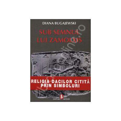 Sub semnul lui Zamolxis. Religia dacilor citita prin simboluri