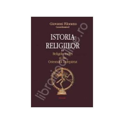 Istoria religiilor - volumul IV. Religiile Indiei si ale Orientului Indepartat