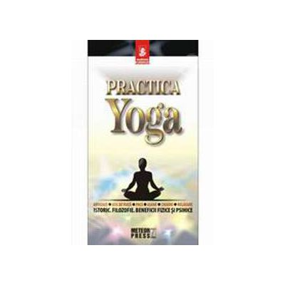 Practica yoga - Istoric - Filozofie - Beneficii fizice si psihice