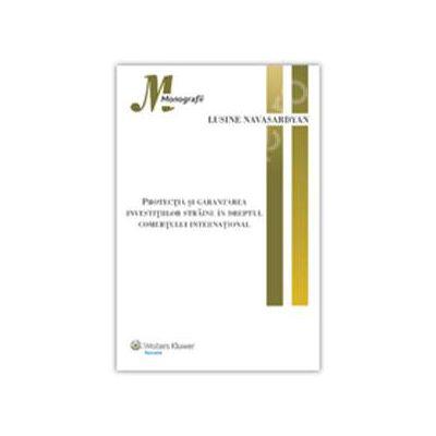 Protectia si garantarea investitiilor straine in dreptul comertului international