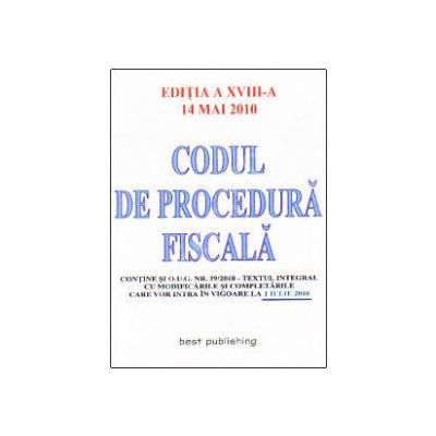 Codul de procedura fiscala - Actualizat la 14 mai 2010 (Editia a XVIII-a)