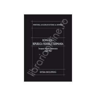 Romania - Republica Federala Germania. Inceputul relatiilor diplomatice (1966-1967). Volumul I
