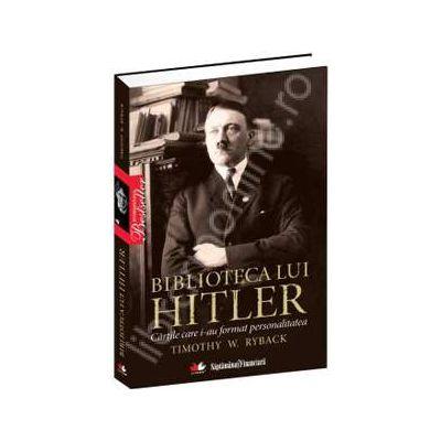 Biblioteca lui Hitler. Cartile care i-au transformat personalitatea