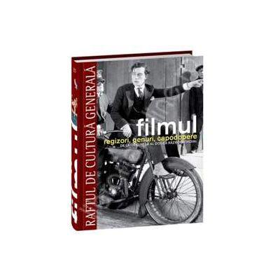 Filmul - regizori, genuri, capodopere. De la origini la al doilea razboi mondial