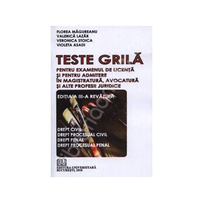 Teste grila pentru examenul de licenta si pentru admitere in magistratura, avocatura si alte profesii juridice