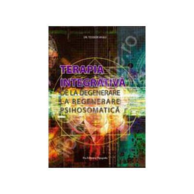 Terapia integrativa. De la degenerare la regenerare psihosomatica