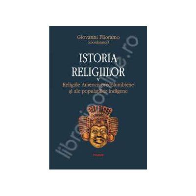 Istoria religiilor Volumul. V (Religiile Americii precolumbiene si ale populatiilor indigene)