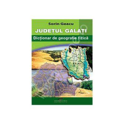 Judetul Galati - Dictionar de geografie fizica