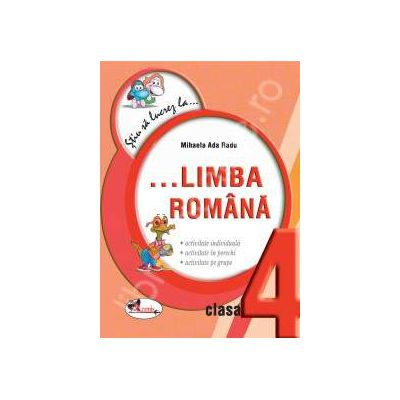 Limba romana clasa a IV-a. Fise (Colectia - Stiu sa lucrez la...)