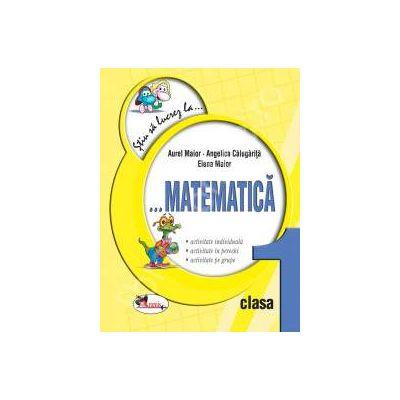 Matematica clasa a I-a. Fise (Colectia - Stiu sa lucrez la...)