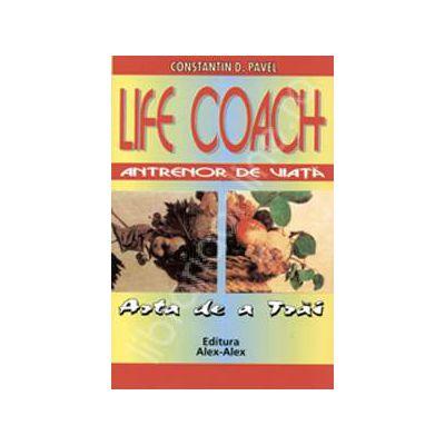 Life coach. Antrenor de viata. Arta de a trai