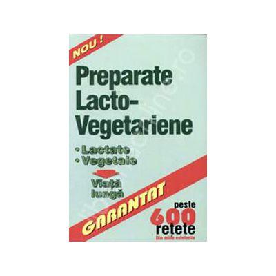 Preparate lacto - vegetariene. Peste 600 de retete