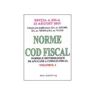 Norme metodologice de aplicare a Codului fiscal ( Editia a XII-a - vol I - actualizata la 23 august 2010 - ultimele acte modificatoare: H.G. nr. 1620/2009, H.G. nr. 768/2010 si H.G. nr. 791/2010)