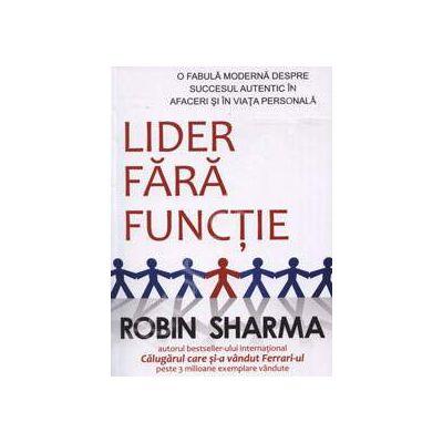 Lider Fara Functie (O fabula moderna despre succesul autentic in afaceri si in viata personala)