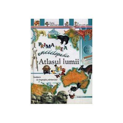 Atlasul lumiii - Prima mea enciclopedie (Pentru anii 8-13)