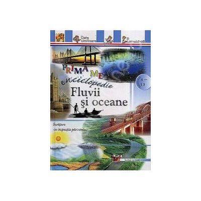 Fluvii si oceane - Prima mea enciclopedie (Pentru anii 8-13)