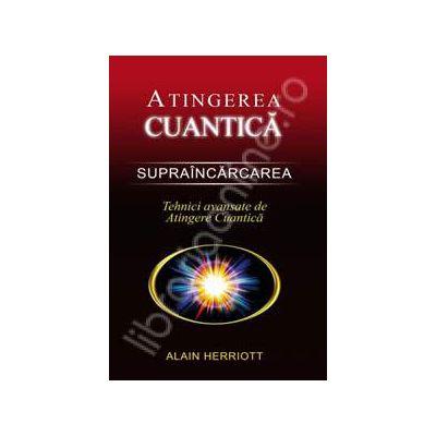 Atingerea cuantica. Supraincarcarea. Tehnici avansate de Atingere Cuantica