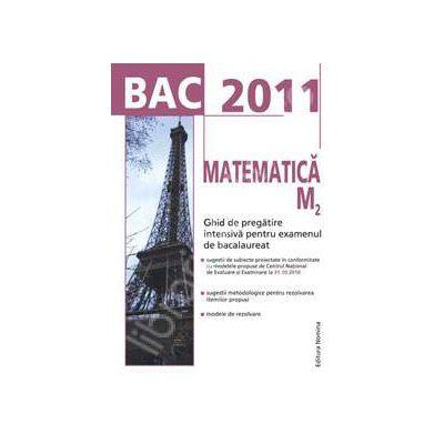 Bac 2011. Matematica M2 - Ghid de pregatire intensiva pentru examenul de bacalaureat