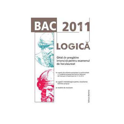 Bacalaureat 2011. Logica - Ghid de pregatire intensiva pentru examenul de bacalaureat
