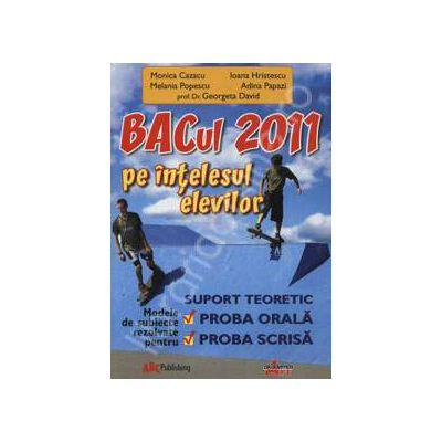 Bacul 2011 pe intelesul elevilor (Proba orala si proba scrisa). Suport teoretic