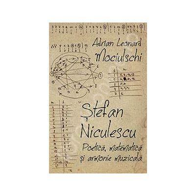 Stefan Niculescu. Poetica, matematica si armonie muzicala