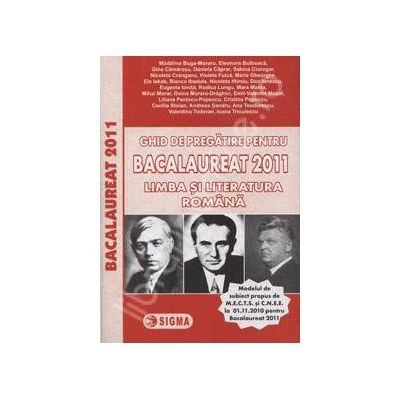 Bacalaureat 2011 Limba si literatura romana. Ghid de pregatire