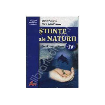Stiinte ale naturii. Caiet pentru clasa a IV-a (Stefan Pacearca)