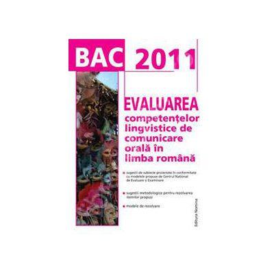 Bacalaureat 2011 - Evaluarea competentelor lingvistice de comunicare orala in limba romana (Rodica Lungu)
