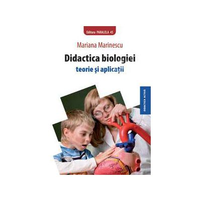 Didactica biologiei - Teorie si aplicatii