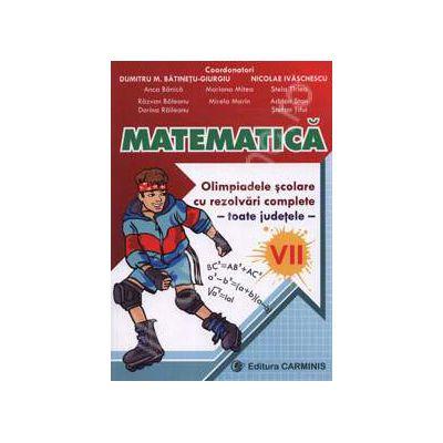 Matematica. Olimpiadele scolare cu rezolvari complete - toate judetele - clasa a VII-a